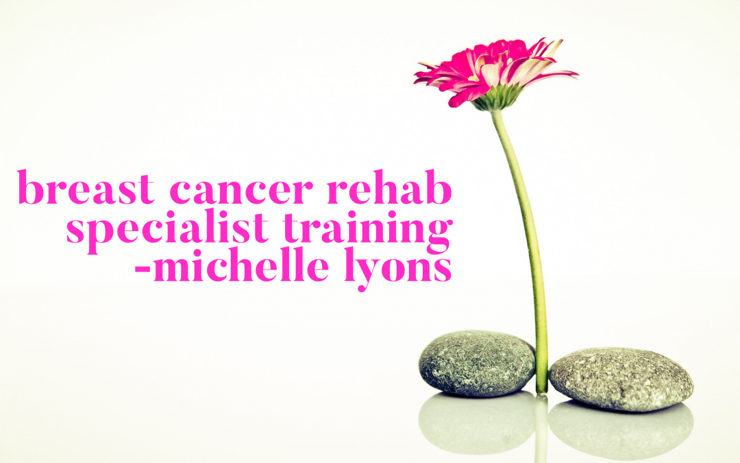 Breast Cancer Rehab Specialist Training