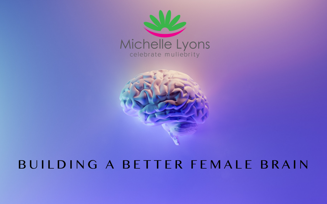 Building Better Female Brains!